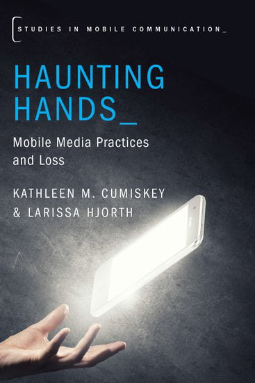 Haunting Hands: Mobile Media Practices and Loss